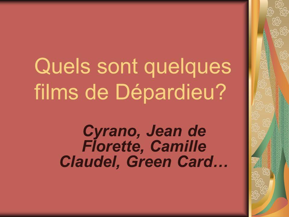 Quels sont quelques films de Dépardieu? Cyrano, Jean de Florette, Camille Claudel, Green Card…