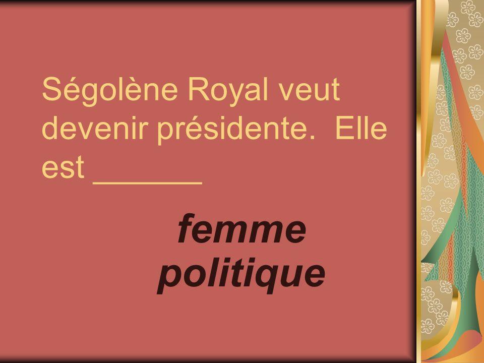 Ségolène Royal veut devenir présidente. Elle est ______ femme politique