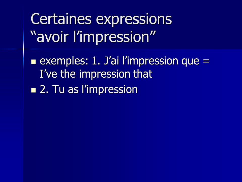 Certaines expressions avoir limpression exemples: 1. Jai limpression que = Ive the impression that exemples: 1. Jai limpression que = Ive the impressi