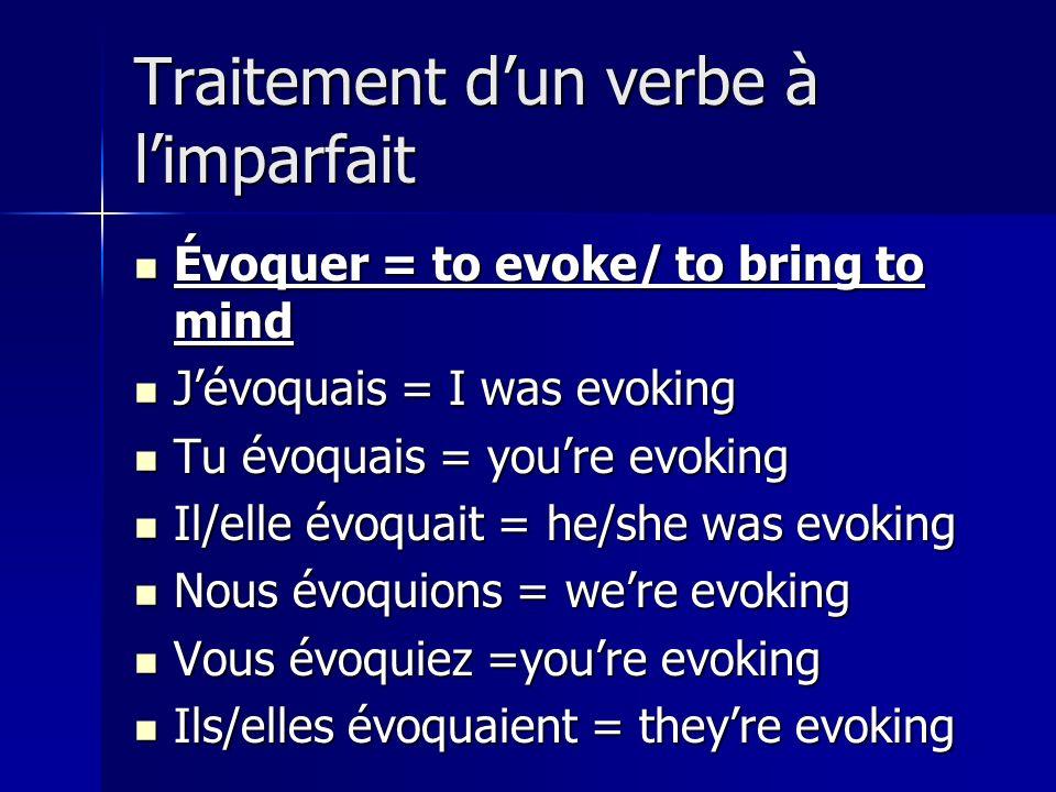 Traitement dun verbe à limparfait Évoquer = to evoke/ to bring to mind Évoquer = to evoke/ to bring to mind Jévoquais = I was evoking Jévoquais = I wa