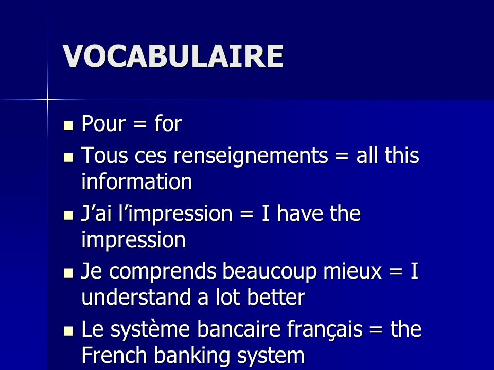 VOCABULAIRE Pour = for Pour = for Tous ces renseignements = all this information Tous ces renseignements = all this information Jai limpression = I ha
