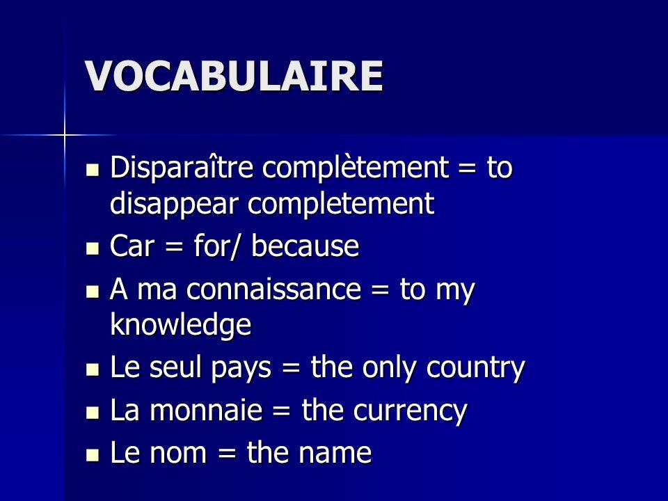 VOCABULAIRE Disparaître complètement = to disappear completement Disparaître complètement = to disappear completement Car = for/ because Car = for/ be