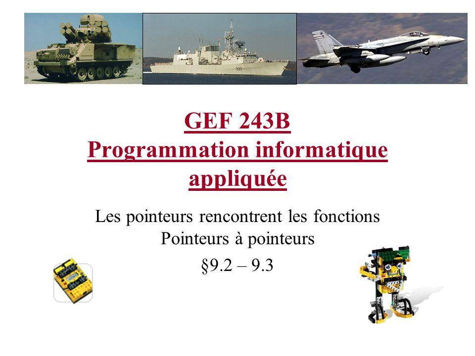 GEF 243B Programmation informatique appliquée Les pointeurs rencontrent les fonctions Pointeurs à pointeurs §9.2 – 9.3