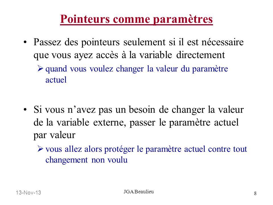 13-Nov-13 8 JGA Beaulieu Pointeurs comme paramètres Passez des pointeurs seulement si il est nécessaire que vous ayez accès à la variable directement