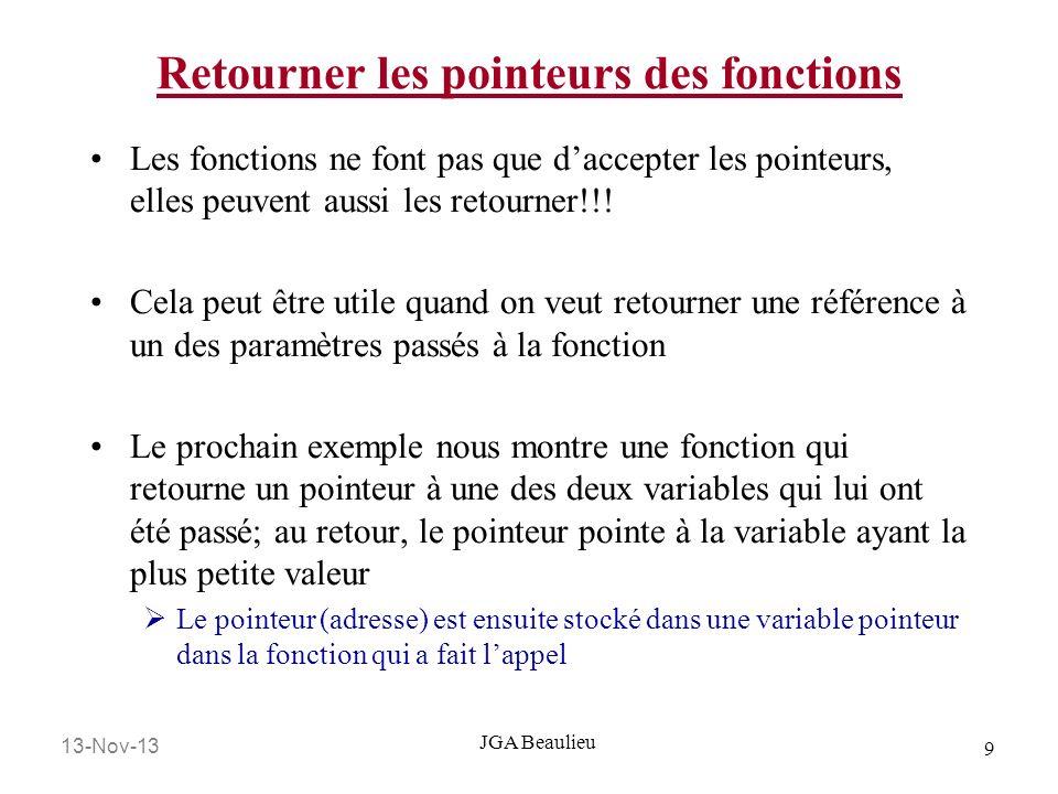 13-Nov-13 9 JGA Beaulieu Retourner les pointeurs des fonctions Les fonctions ne font pas que daccepter les pointeurs, elles peuvent aussi les retourne