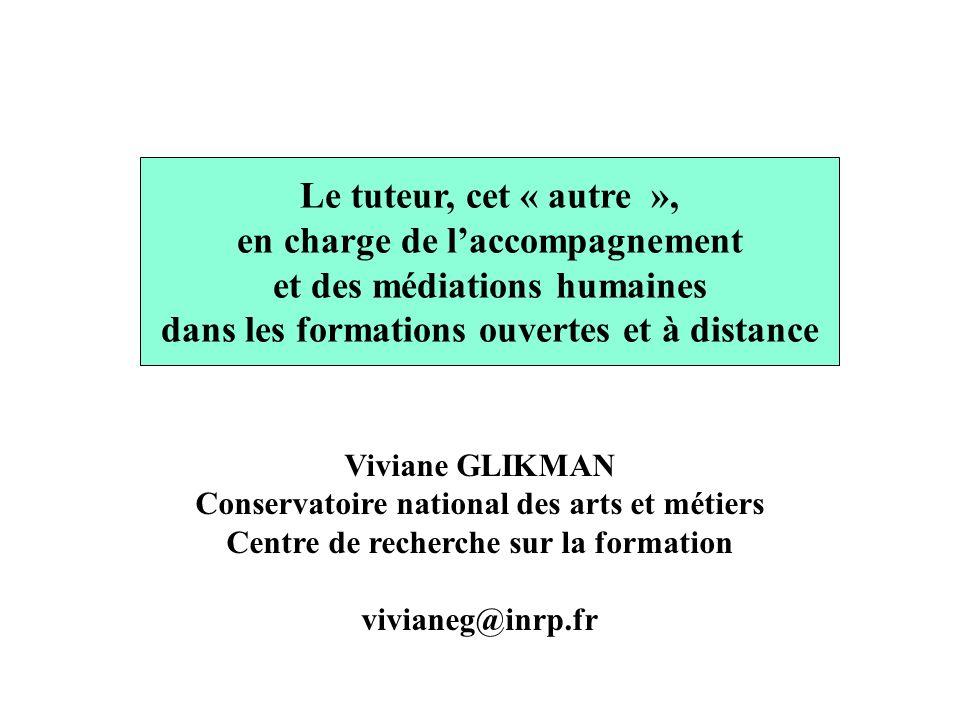 Le tuteur, cet « autre », en charge de laccompagnement et des médiations humaines dans les formations ouvertes et à distance Viviane GLIKMAN Conservat