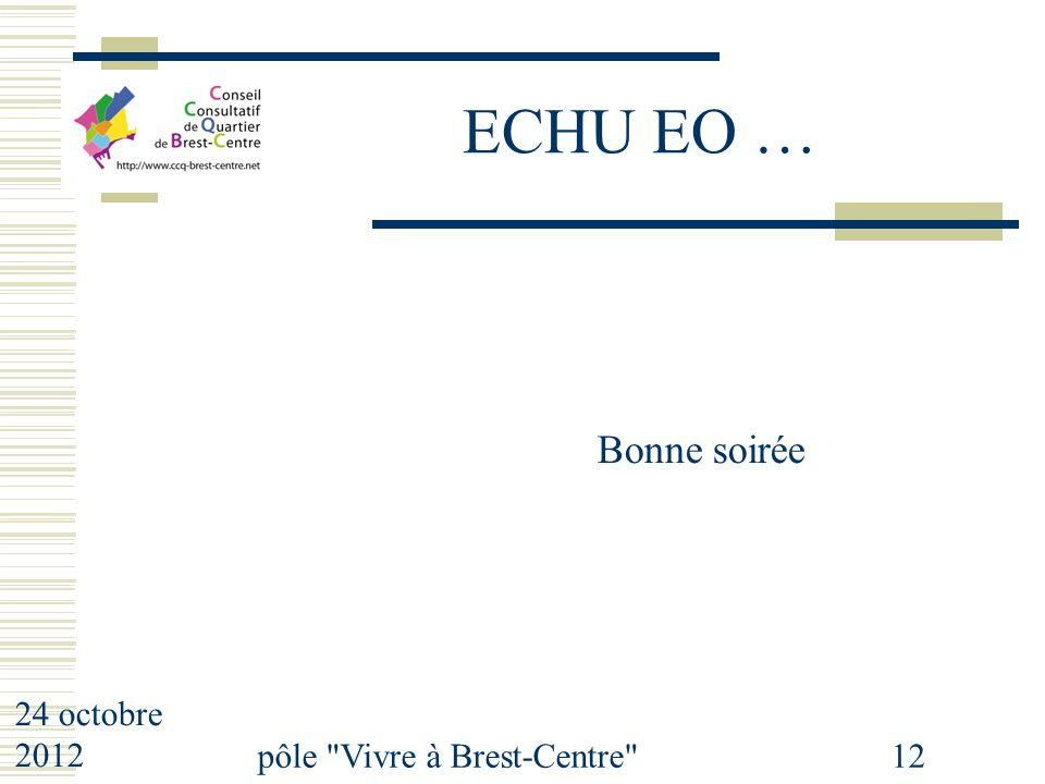 24 octobre 2012 pôle Vivre à Brest-Centre 12 ECHU EO … Bonne soirée