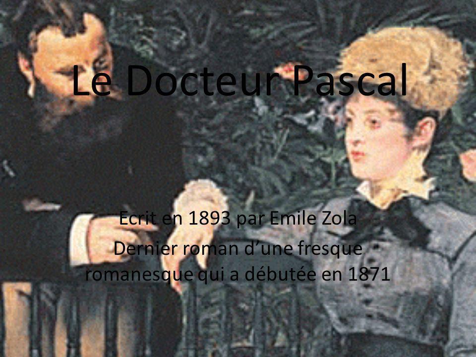 Ecrit en 1893 par Emile Zola Dernier roman dune fresque romanesque qui a débutée en 1871 Le Docteur Pascal