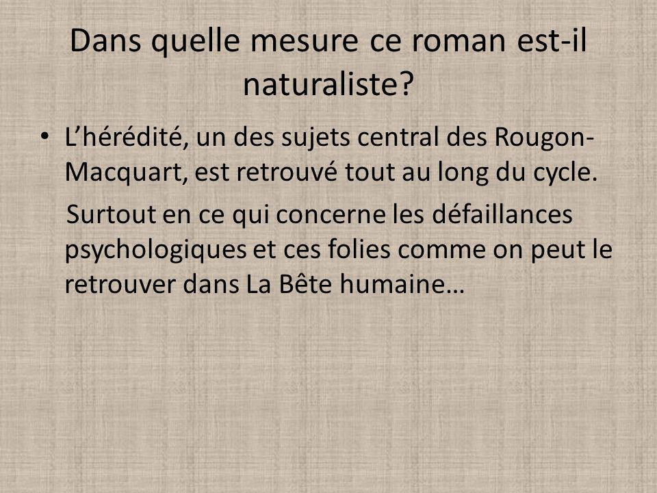 Dans quelle mesure ce roman est-il naturaliste? Lhérédité, un des sujets central des Rougon- Macquart, est retrouvé tout au long du cycle. Surtout en