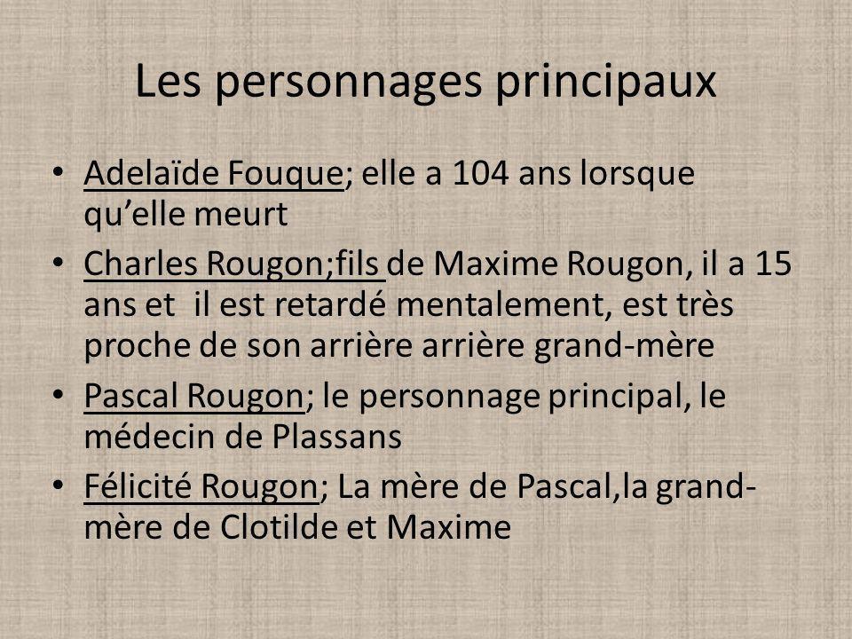 Les personnages principaux Adelaïde Fouque; elle a 104 ans lorsque quelle meurt Charles Rougon;fils de Maxime Rougon, il a 15 ans et il est retardé me