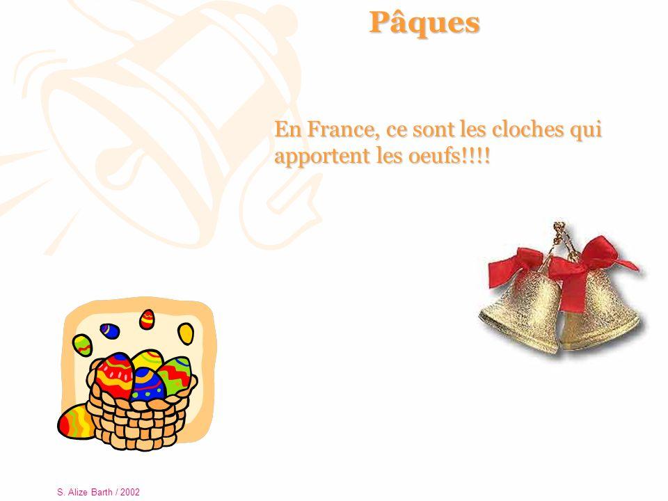 S. Alize Barth / 2002 Pâques En France, ce sont les cloches qui apportent les oeufs!!!! S. Alize Barth / 2002