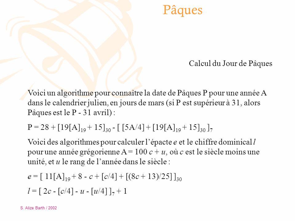 Pâques Calcul du Jour de Pâques Voici un algorithme pour connaître la date de Pâques P pour une année A dans le calendrier julien, en jours de mars (s