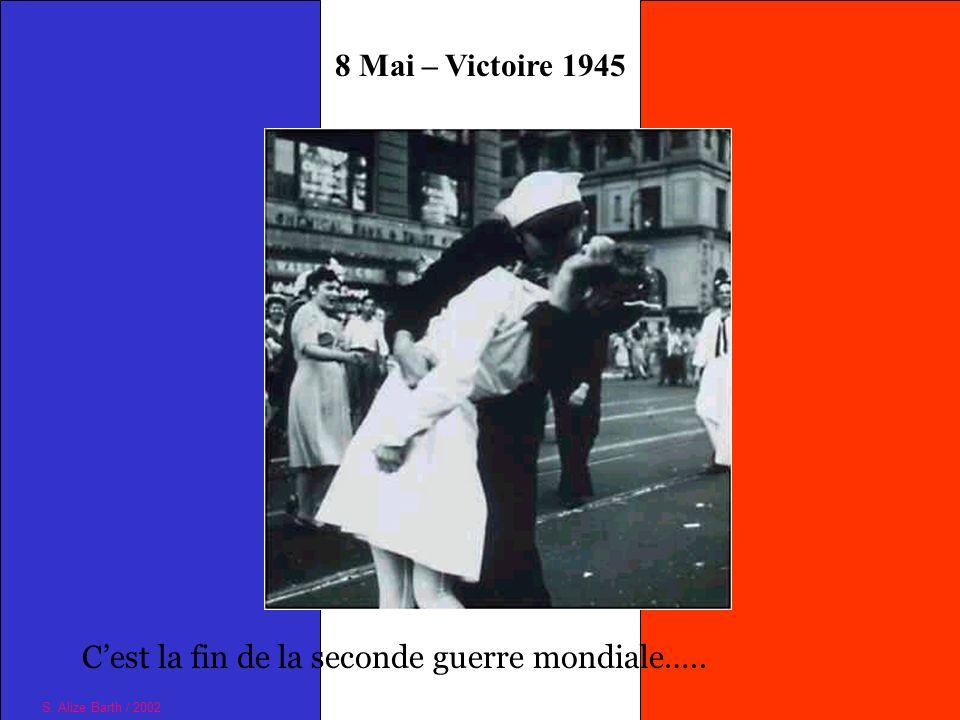 8 Mai – Victoire 1945 Cest la fin de la seconde guerre mondiale….. S. Alize Barth / 2002