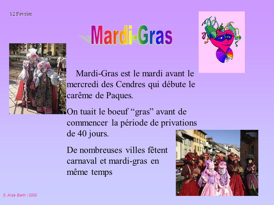 S. Alize Barth / 2002 Mardi-Gras est le mardi avant le mercredi des Cendres qui débute le carême de Paques. On tuait le boeuf gras avant de commencer