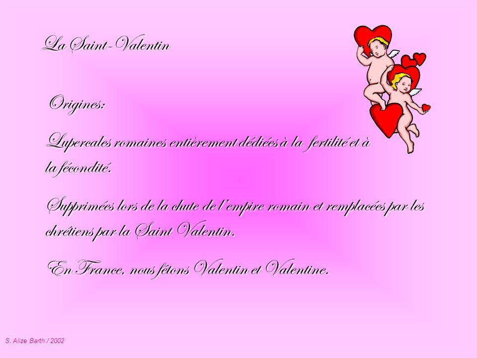 S. Alize Barth / 2002 Origines: Lupercales romaines entièrement dédiées à la fertilité et à la fécondité. Supprimées lors de la chute de lempire romai
