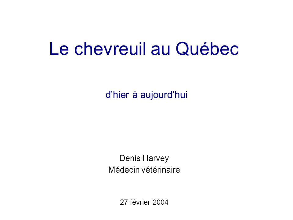 Le chevreuil au Québec dhier à aujourdhui Denis Harvey Médecin vétérinaire 27 février 2004