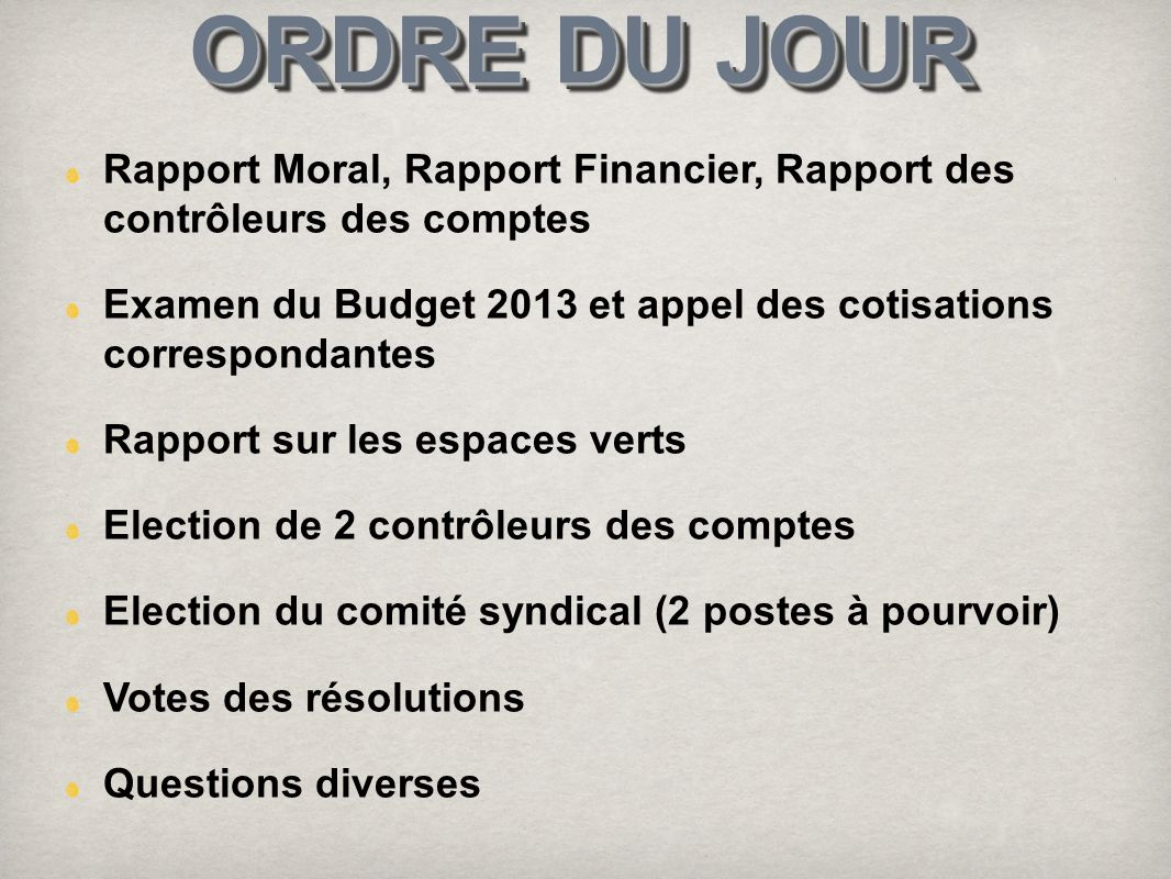 ORDRE DU JOUR Rapport Moral, Rapport Financier, Rapport des contrôleurs des comptes Examen du Budget 2013 et appel des cotisations correspondantes Rap