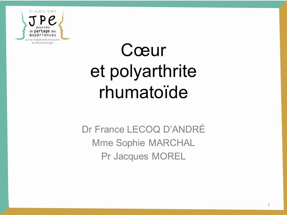 1 Cœur et polyarthrite rhumatoïde Dr France LECOQ DANDRÉ Mme Sophie MARCHAL Pr Jacques MOREL