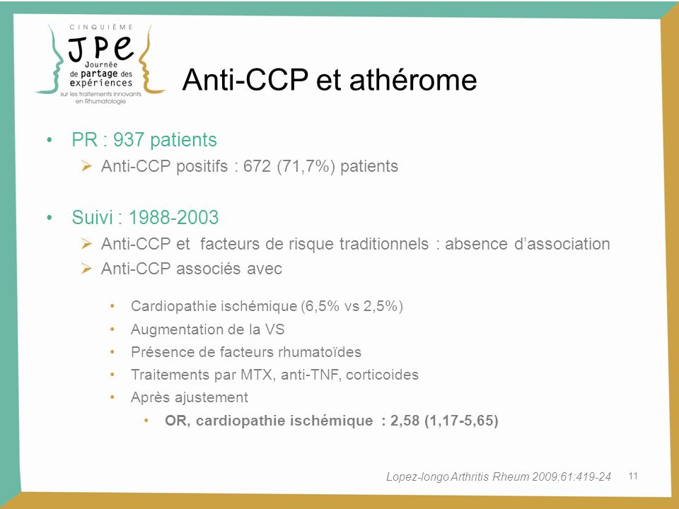 11 Anti-CCP et athérome Lopez-longo Arthritis Rheum 2009;61:419-24 PR : 937 patients Anti-CCP positifs : 672 (71,7%) patients Suivi : 1988-2003 Anti-C