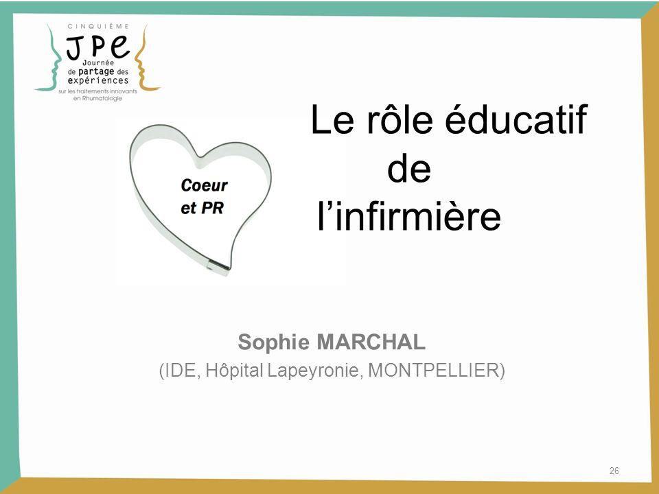 Le rôle éducatif de linfirmière Sophie MARCHAL (IDE, Hôpital Lapeyronie, MONTPELLIER) 26