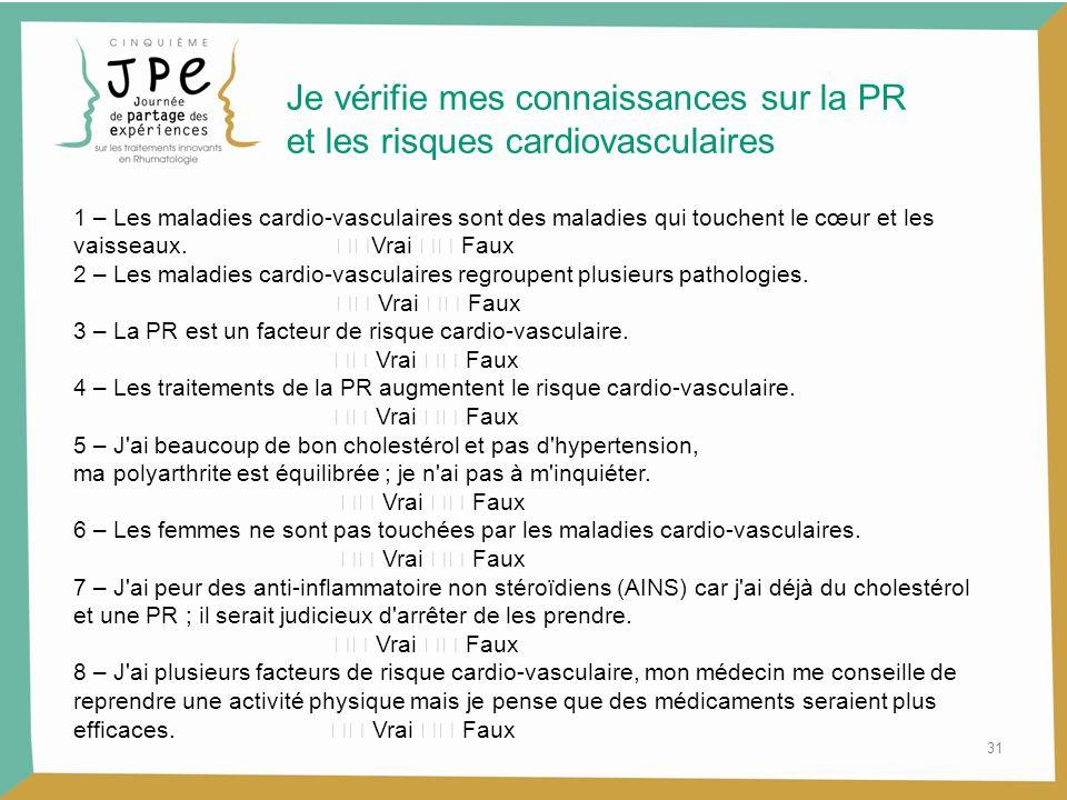 31 1 – Les maladies cardio-vasculaires sont des maladies qui touchent le cœur et les vaisseaux. Vrai Faux 2 – Les maladies cardio-vasculaires regroupe
