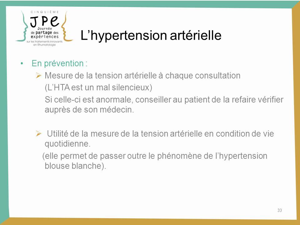 33 Lhypertension artérielle En prévention : Mesure de la tension artérielle à chaque consultation (LHTA est un mal silencieux) Si celle-ci est anormal