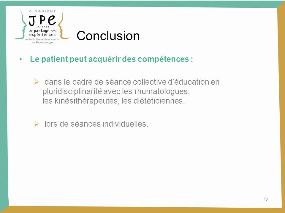 43 Conclusion Le patient peut acquérir des compétences : dans le cadre de séance collective déducation en pluridisciplinarité avec les rhumatologues,
