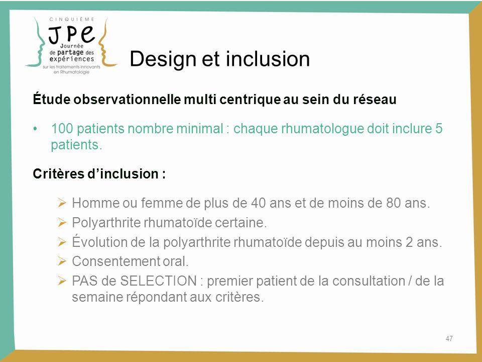 47 Design et inclusion Étude observationnelle multi centrique au sein du réseau 100 patients nombre minimal : chaque rhumatologue doit inclure 5 patie