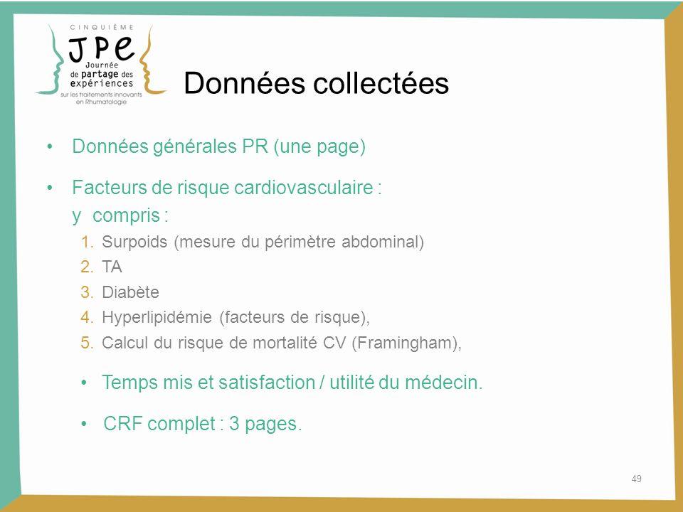 49 Données collectées Données générales PR (une page) Facteurs de risque cardiovasculaire : y compris : 1.Surpoids (mesure du périmètre abdominal) 2.T