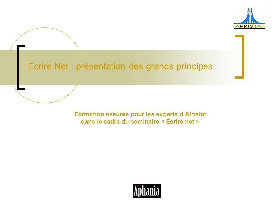Ecrire Net : présentation des grands principes Formation assurée pour les experts dAfristat dans le cadre du séminaire « Écrire net »