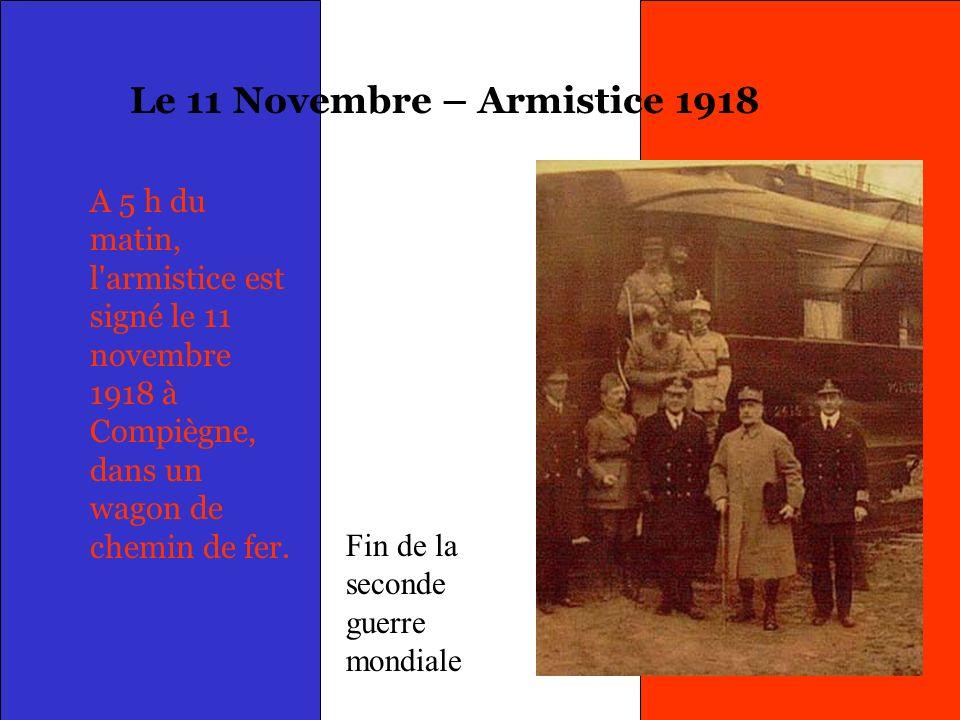 S. Alize Barth 2002 Le 11 Novembre – Armistice 1918 A 5 h du matin, l'armistice est signé le 11 novembre 1918 à Compiègne, dans un wagon de chemin de