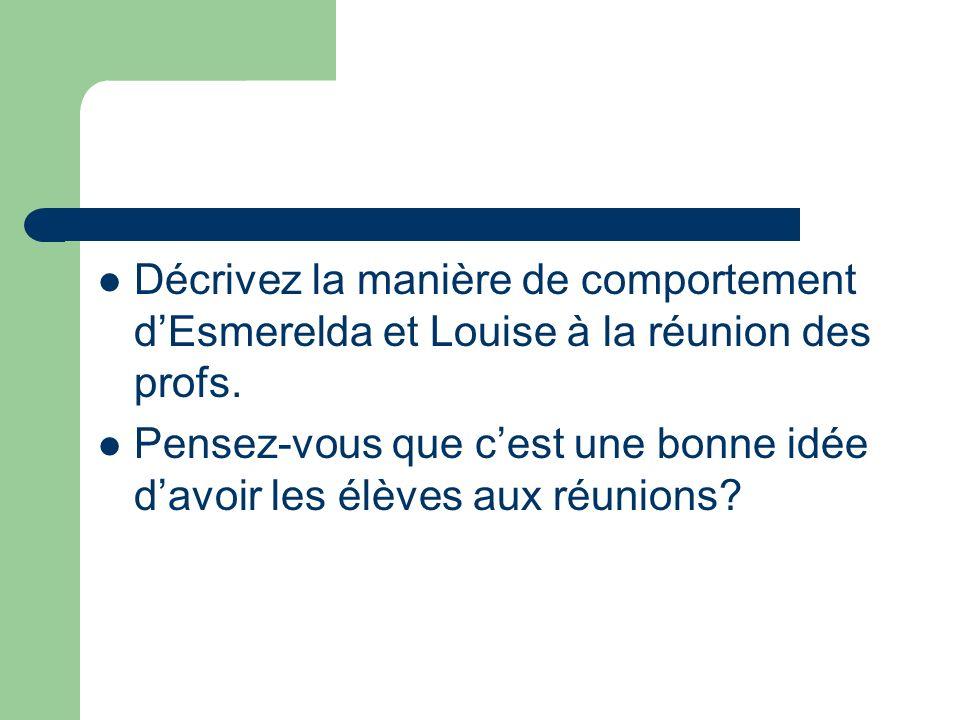 Décrivez la manière de comportement dEsmerelda et Louise à la réunion des profs.