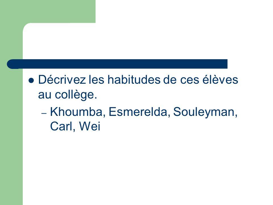 Décrivez les habitudes de ces élèves au collège. – Khoumba, Esmerelda, Souleyman, Carl, Wei