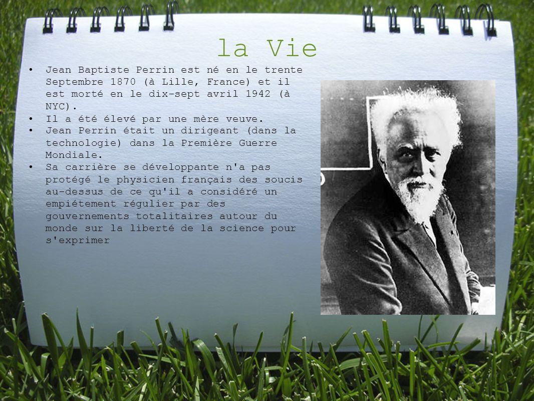 la Vie Jean Baptiste Perrin est né en le trente Septembre 1870 (à Lille, France) et il est morté en le dix-sept avril 1942 (à NYC). Il a été élevé par