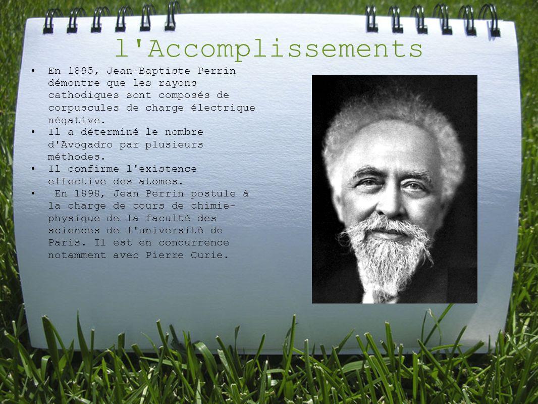l'Accomplissements En 1895, Jean-Baptiste Perrin démontre que les rayons cathodiques sont composés de corpuscules de charge électrique négative. Il a