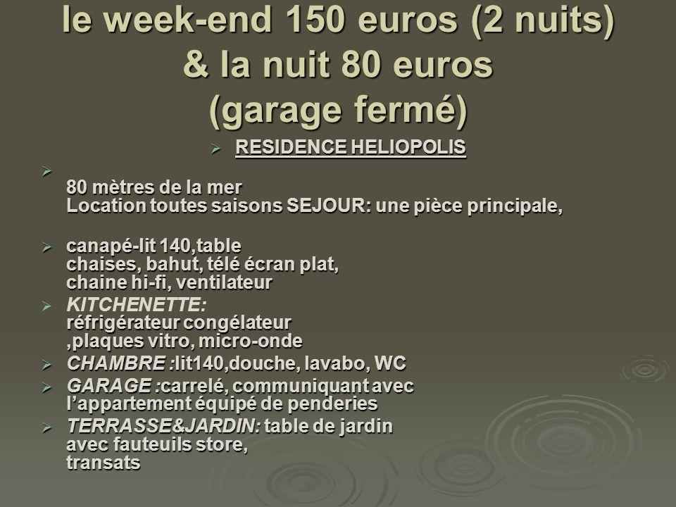le week-end 150 euros (2 nuits) & la nuit 80 euros (garage fermé) RESIDENCE HELIOPOLIS RESIDENCE HELIOPOLIS 80 mètres de la mer Location toutes saison