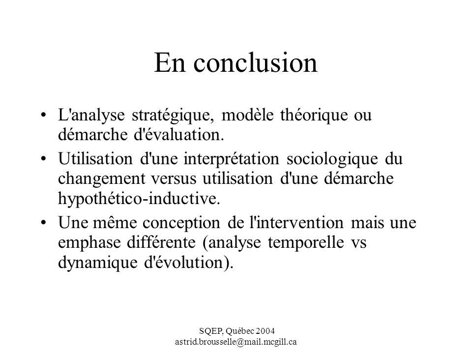 SQEP, Québec 2004 astrid.brousselle@mail.mcgill.ca En conclusion L analyse stratégique, modèle théorique ou démarche d évaluation.