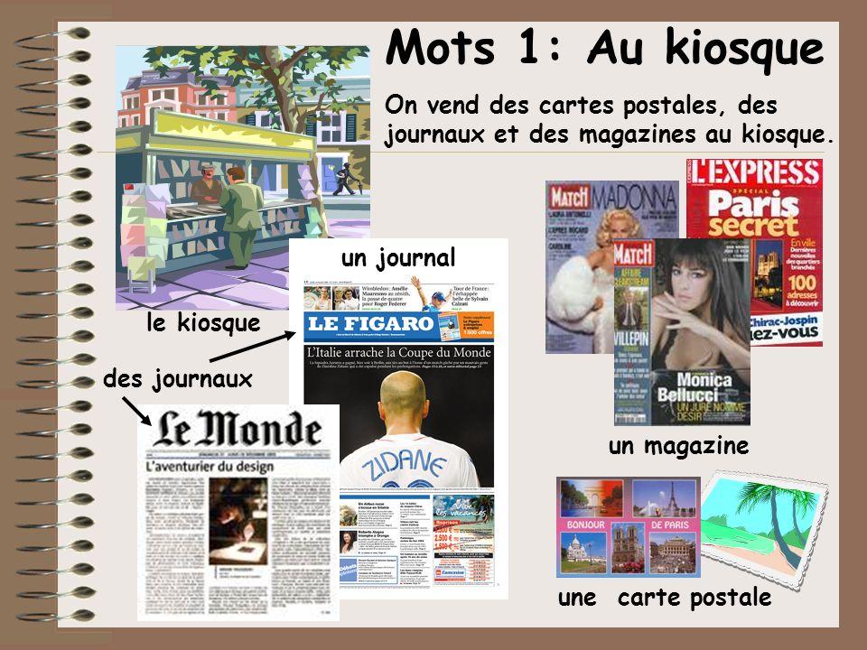 Mots 1: Au kiosque On vend des cartes postales, des journaux et des magazines au kiosque. un journal des journaux un magazine une carte postale le kio