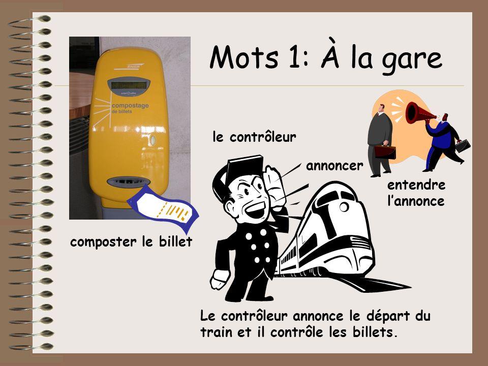 entendre lannonce annoncer composter le billet Mots 1: À la gare Le contrôleur annonce le départ du train et il contrôle les billets. le contrôleur