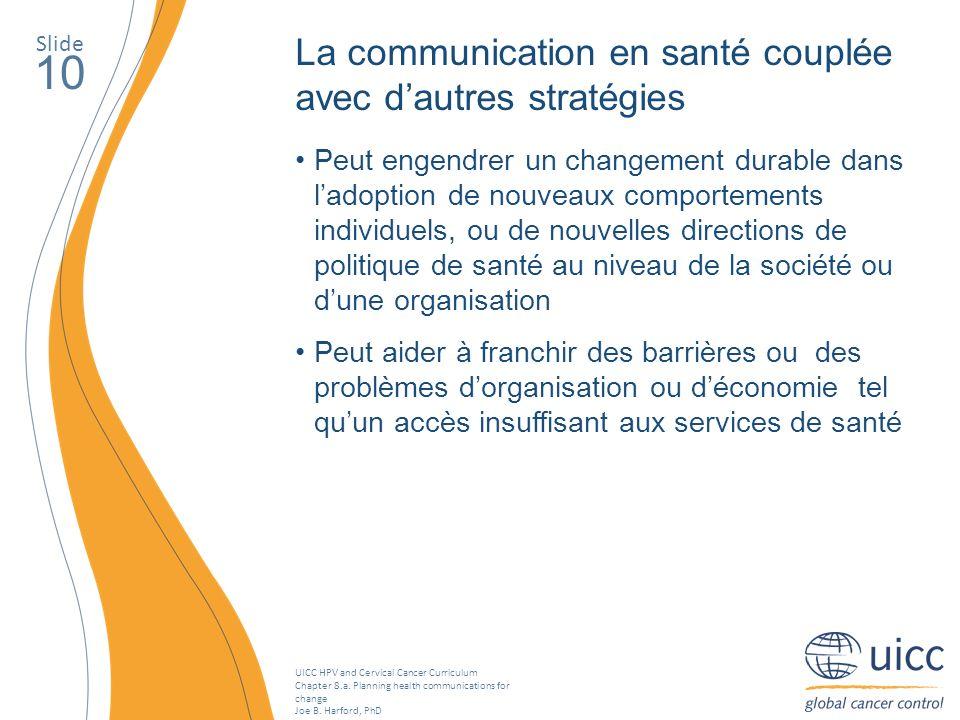 UICC HPV and Cervical Cancer Curriculum Chapter 8.a. Planning health communications for change Joe B. Harford, PhD Slide 10 La communication en santé