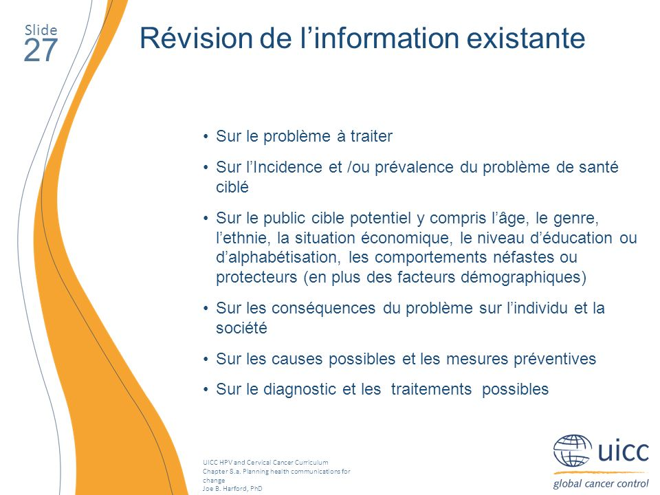 UICC HPV and Cervical Cancer Curriculum Chapter 8.a. Planning health communications for change Joe B. Harford, PhD Slide 27 Révision de linformation e