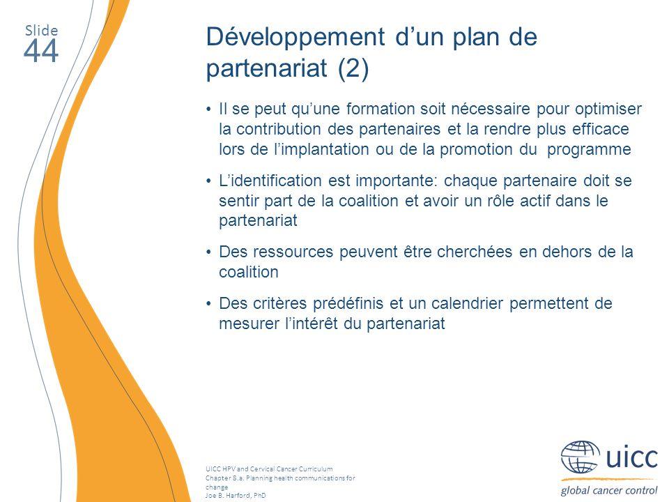 UICC HPV and Cervical Cancer Curriculum Chapter 8.a. Planning health communications for change Joe B. Harford, PhD Slide 44 Développement dun plan de