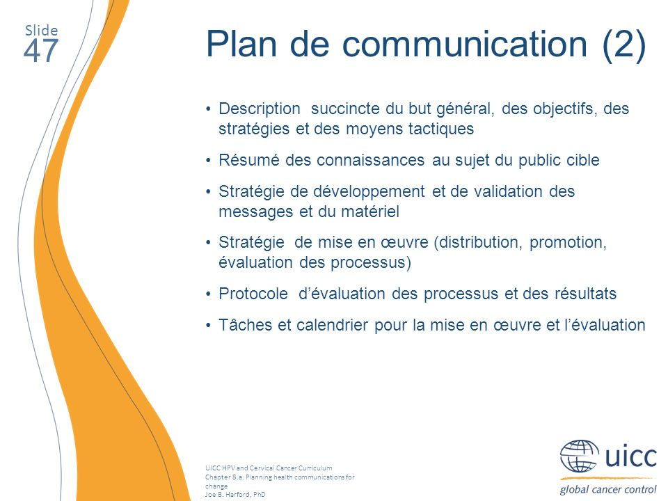 UICC HPV and Cervical Cancer Curriculum Chapter 8.a. Planning health communications for change Joe B. Harford, PhD Slide 47 Plan de communication (2)