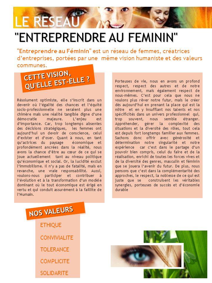 LE RESEAU ENTREPRENDRE AU FEMININ Entreprendre au Féminin est un réseau de femmes, créatrices dentreprises, portées par une même vision humaniste et des valeurs communes.