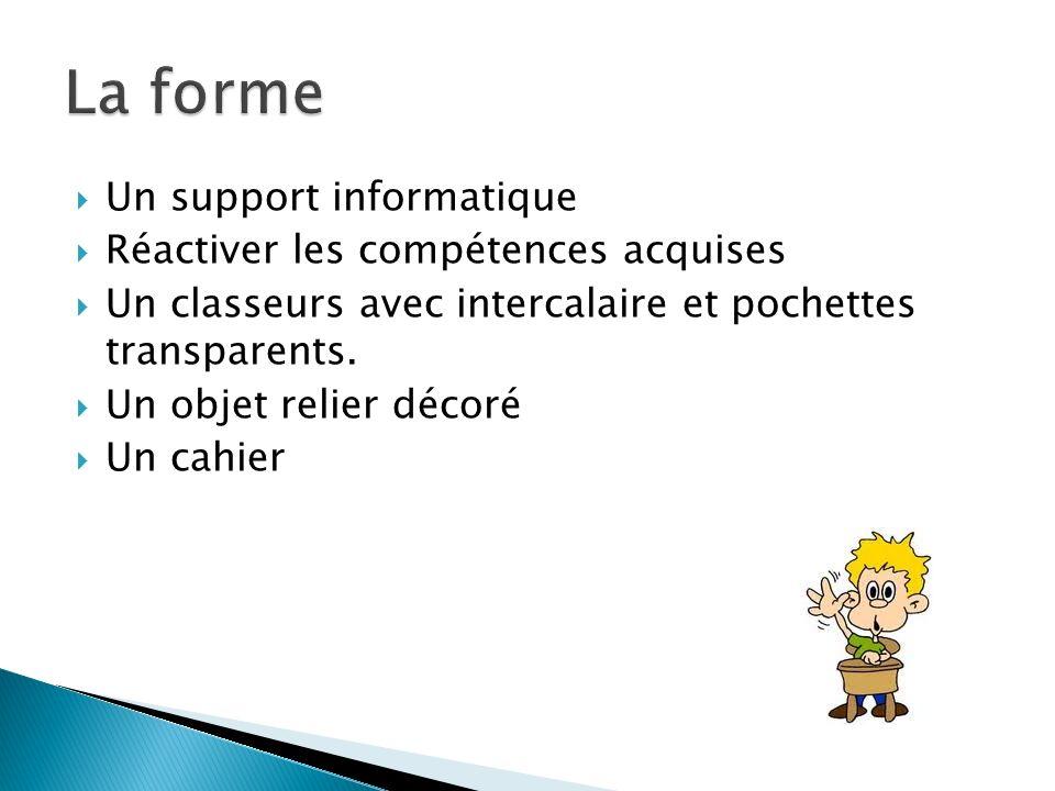 Un support informatique Réactiver les compétences acquises Un classeurs avec intercalaire et pochettes transparents.