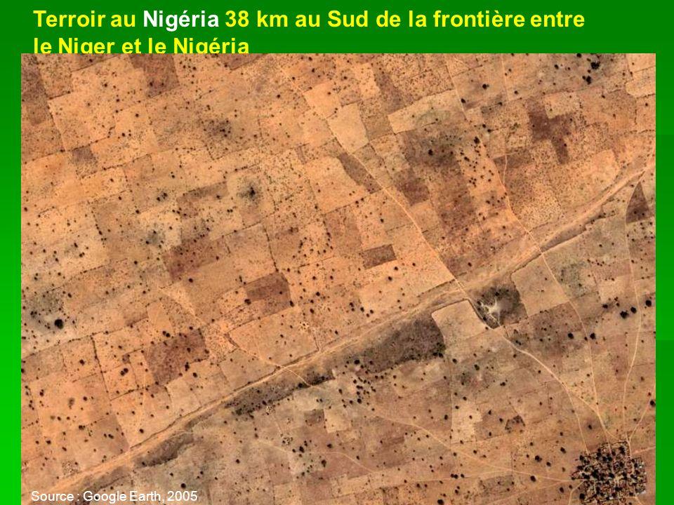 Terroir au Nigéria 38 km au Sud de la frontière entre le Niger et le Nigéria Source : Google Earth, 2005