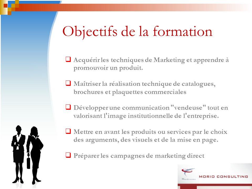 Objectifs de la formation Acquérir les techniques de Marketing et apprendre à promouvoir un produit. Maîtriser la réalisation technique de catalogues,