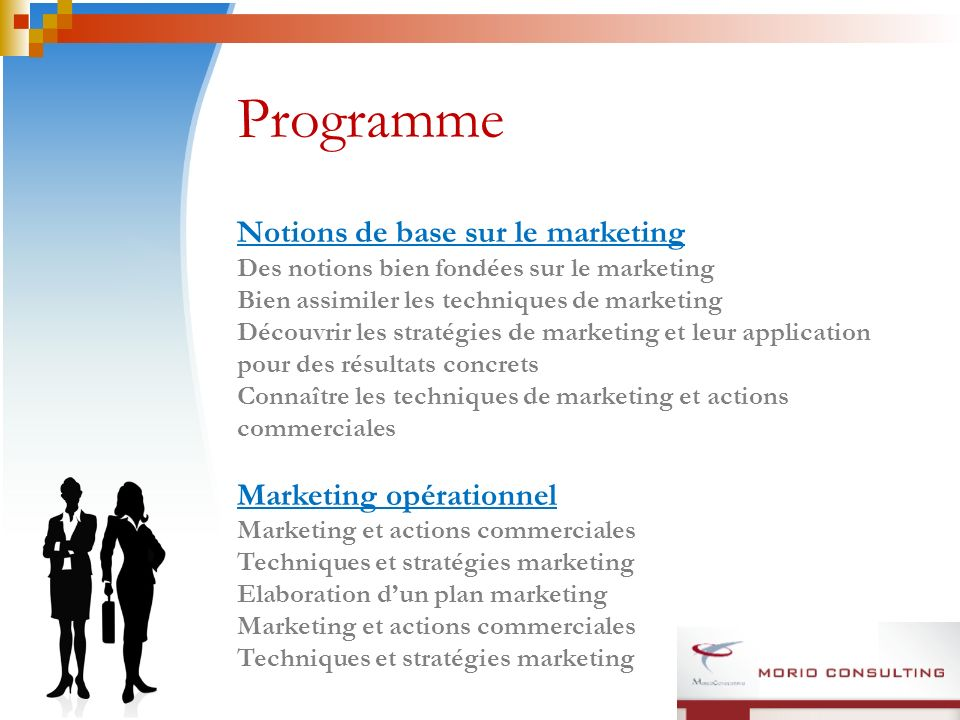 Programme Notions de base sur le marketing Des notions bien fondées sur le marketing Bien assimiler les techniques de marketing Découvrir les stratégies de marketing et leur application pour des résultats concrets Connaître les techniques de marketing et actions commerciales Marketing opérationnel Marketing et actions commerciales Techniques et stratégies marketing Elaboration dun plan marketing Marketing et actions commerciales Techniques et stratégies marketing