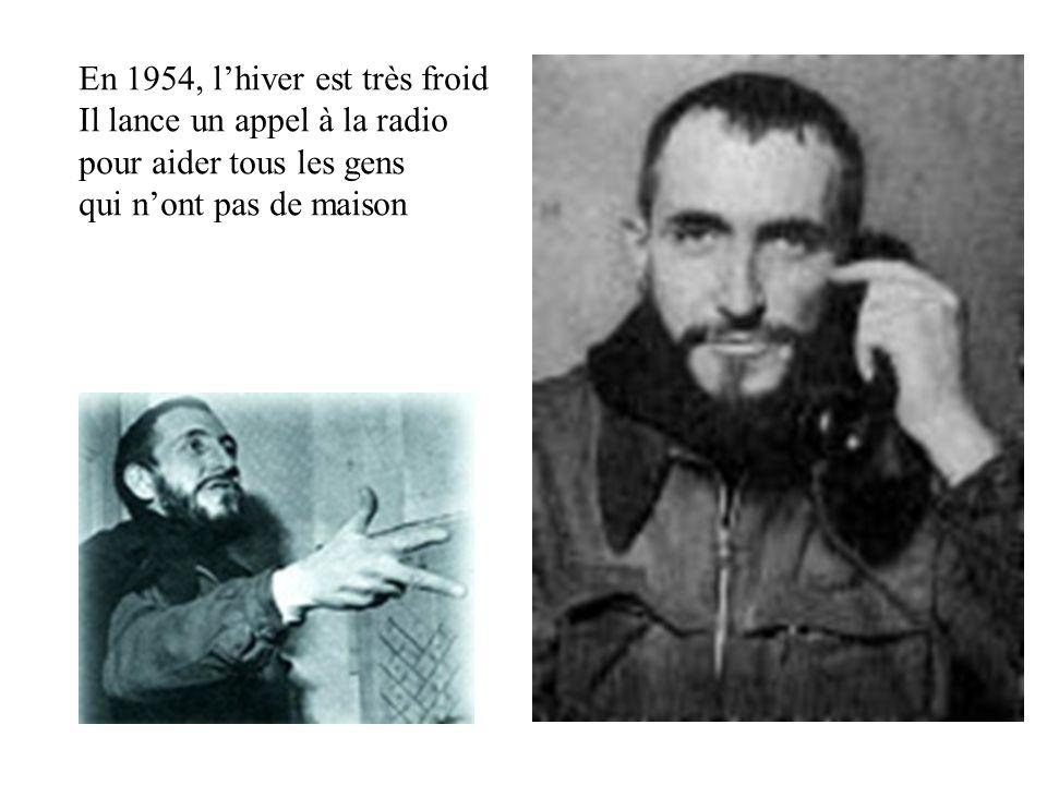 En 1954, lhiver est très froid Il lance un appel à la radio pour aider tous les gens qui nont pas de maison
