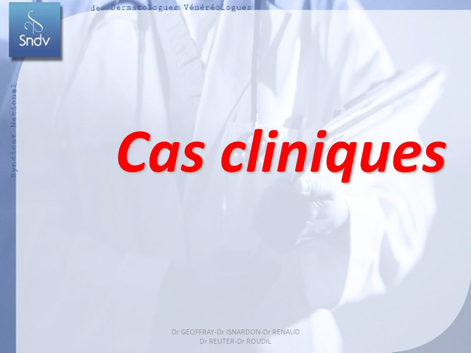 Cas cliniques Dr GEOFFRAY-Dr ISNARDON-Dr RENAUD Dr REUTER-Dr ROUDIL